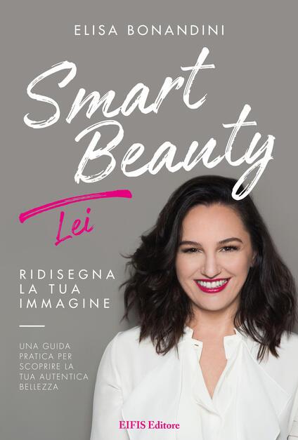 Smart beauty. Ridisegna la tua immagine. Una guida pratica per scoprire la tua autentica bellezza - Elisa Bonandini - copertina