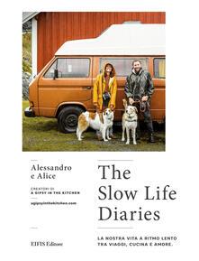 Grandtoureventi.it The slow life diaries. La nostra vita a ritmo lento tra viaggi, cucina e amore. Ediz. illustrata Image