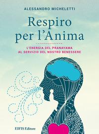 Respiro per l'anima. L'energia del Pranayama al servizio del nostro benessere - Micheletti Alessandro - wuz.it
