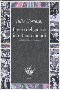 Il Il giro del giorno in ottanta mondi - Cortázar Julio - wuz.it
