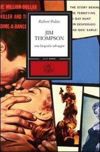 Jim Thompson. Una biografia selvaggia