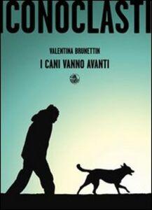 Foto Cover di I cani vanno avanti, Libro di Valentina Brunettin, edito da Alet Edizioni