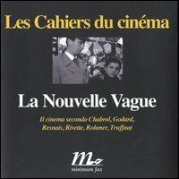 La Nouvelle Vague. Il cinema secondo Chabrol, Godard, Resnais, Rivette, Rohmer, Truffaut