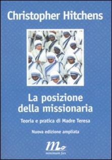 La posizione della missionaria. Teoria e pratica di Madre Teresa - Christopher Hitchens - copertina