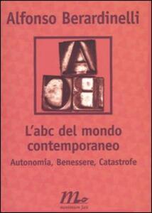 L' ABC del mondo contemporaneo. Autonomia, Benessere, Catastrofe