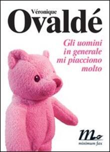 Gli uomini in generale mi piacciono molto - Véronique Ovaldé - copertina