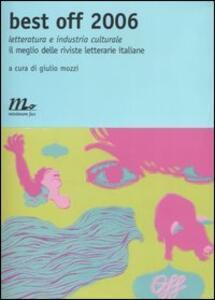 Best off 2006. Letteratura e industria culturale. Il meglio delle riviste letterarie italiane