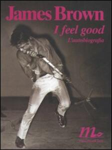 I feel good. L'autobiografia