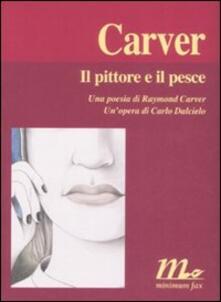 Grandtoureventi.it Il pittore e il pesce. Una poesia di Raymond Carver. Un'opera di Carlo Dalcielo Image