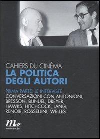 Cahiers du cinéma. La politica degli autori. Vol. 1: Le interviste.