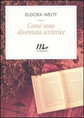 Come sono diventata scrittrice - Eudora Welty