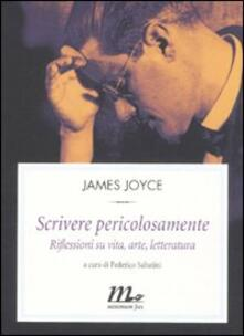 Scrivere pericolosamente. Riflessioni su vita, arte, letteratura - James Joyce - copertina