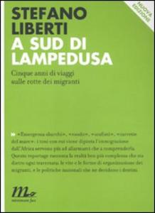 Libro A sud di Lampedusa. Cinque anni di viaggi sulle rotte dei migranti Stefano Liberti