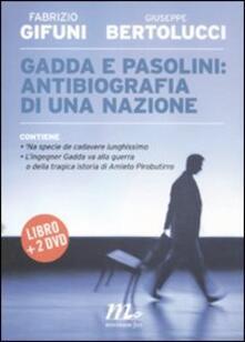 Gadda e Pasolini: antibiografia di una nazione. Con 2 DVD - Fabrizio Gifuni,Giuseppe Bertolucci - copertina