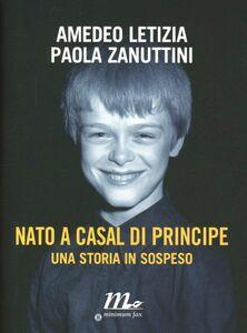 Foto Cover di Nato a Casal di Principe. Una storia in sospeso, Libro di Amedeo Letizia,Paola Zanuttini, edito da Minimum Fax