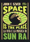 Libro Space is the place. La vita e la musica di Sun Ra John F. Szwed