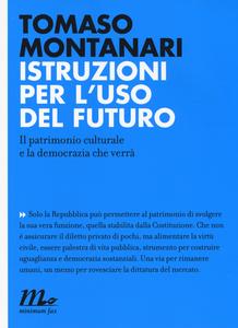 Libro Istruzioni per l'uso del futuro. Il patrimonio culturale e la democrazia che verrà Tomaso Montanari