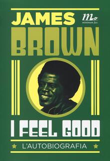 I feel good. L'autobiografia - James Brown - copertina