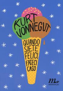 Quando siete felici, fateci caso - Kurt Vonnegut - copertina