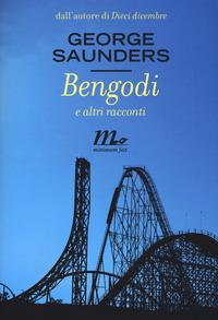 Bengodi e altri racconti - Saunders George - wuz.it