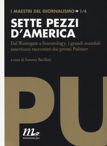 Sette pezzi d'America. Dal Watergate a Scientology, i grandi scandali americani raccontati dai premi Pulitzer