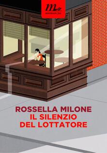 Il silenzio del lottatore - Rossella Milone - ebook