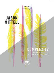 Complex TV. Teoria e tecnica dello storytelling delle serie tv - Jason Mittell,Mauro Maraschi,Luca Barra,Fabio Guarnaccia - ebook