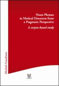 Noun phrases in medical discourse from a pragmatic perspective. A corpus-based study