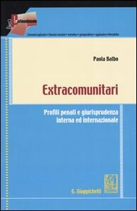 Extracomunitari. Profili penali e giurisprudenza interna ed internazionale