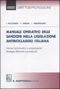 Manuale operativo delle sanzioni nella legislazione antiriciclaggio italiana. Norme incriminatrici e sanzionatorie. Strategie difensive e processuali