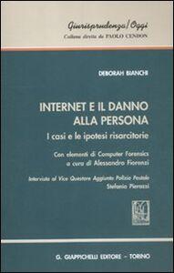 Internet e il danno alla persona. I casi e le ipotesi risarcitorie. Con elementi di computer