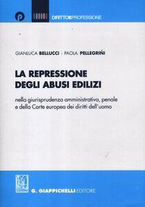 La repressione degli abusi edilizi nella giurisprudenza amministrativa, penale e della Corte europea dei diritti dell'uomo