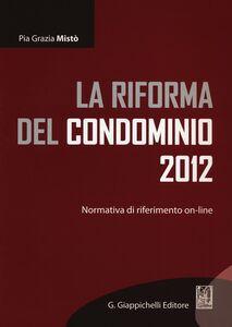 La riforma del condominio 2012. Normativa di riferimento on-line
