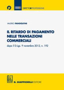 I ritardi di pagamento nelle transazioni commerciali dopo il D.Lgs. 9 novembre 2012, n.192