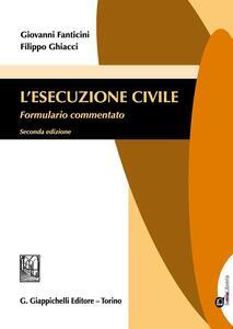 L' esecuzione civile. Formulario commentato. Con aggiornamento online