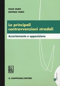 Le Le principali contravvenzioni stradali. Accertamento e opposizione - Vairo Felice Vairo Raffaele - wuz.it