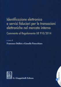 Identificazione elettronica e servizi fiduciari per le transazioni elettroniche nel mercato interno. Commento al regolamento UE 910/2014