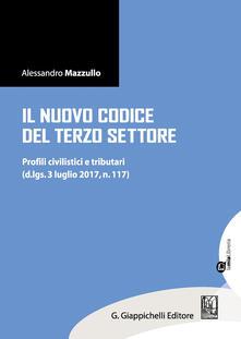 Il nuovo Codice del terzo settore. Profili civilistici e tributari (d.lgs. 3 luglio 2017, n. 117). Con aggiornamento online - Alessandro Mazzullo - copertina