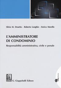 L' L' amministratore di condominio. Responsabilità amministrativa, civile e penale - Druetto Silvio M. Longhin Roberto Morello Enrico - wuz.it