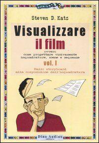 Visualizzare il film. Vol. 1: Dallo storyboard alla composizione dell'inquadratura.