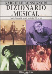 Dizionario del musical. I musical teatrali di tutto il mondo dal 1900 ad oggi. Vol. 1: A-L.