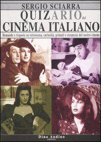 Quizario del cinema italiano. Domande e risposte su retroscena, curiosità, primati e stranezze del nostro cinema