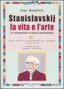 Stanislavskij. La vita e l'arte. La biografia critica definitiva. Vol. 1: Dalla nascita alla creazione del «sistema» (1863-1908).