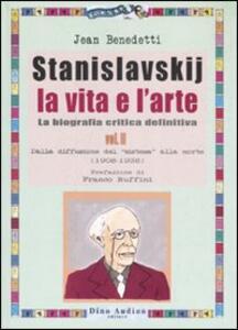 Stanislavskij. La vita e l'arte. La biografia critica definitiva. Vol. 2: Dalla diffusione del «sistema» alla morte (1908-1938).