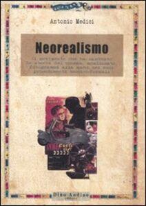 Il neorealismo. Il movimento che ha cambiato la storia del cinema, analizzato, fotogrammi alla mano, nei suoi procedimenti tecnico-formali