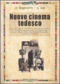 Nuovo cinema tedesco. Da Herzog a Wenders, da Fassbinder a Kluge, analizzati, fotogrammi alla mano, nei loro procedimenti tecnico-formali