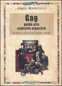 Gag. Guida alla comicità slapstick. Da Stanlio e Ollio ad Aldo, Giovanni e Giacomo - Angelo Moscariello - copertina