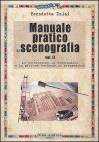 Manuale pratico di scenografia. Vol. 2: La costruzione, la decorazione e la pittura teatrale in laboratorio.