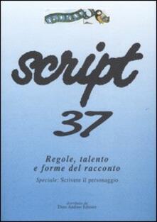 Script. Vol. 37: Regole, talento e forme del racconto. Speciale: scrivere il personaggio..pdf