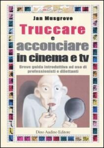 Truccare e acconciare in cinema e tv